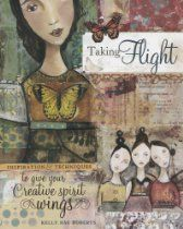 Taking Flight: Inspiration And Techniques To Give Your Creative Spirit Wings: Worth Reading, Flight, Kelly Rae Roberts, Inspiration, Books Worth, Art, Mixed Media, Creative Spirit, Spirit Wings