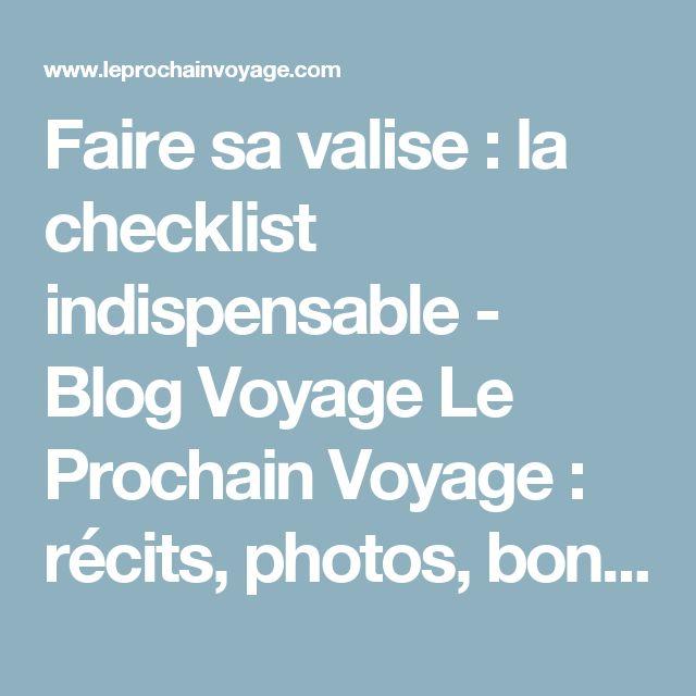 Faire sa valise : la checklist indispensable - Blog Voyage Le Prochain ...