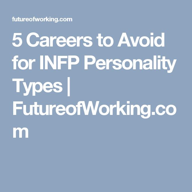 5 Careers to Avoid for INFP Personality Types | FutureofWorking.com