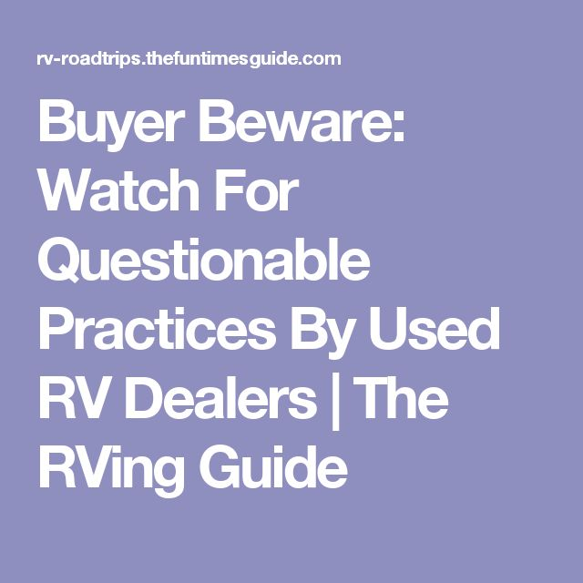 Buyer Beware: Watch For Questionable Practices By Used RV Dealers | The RVing Guide