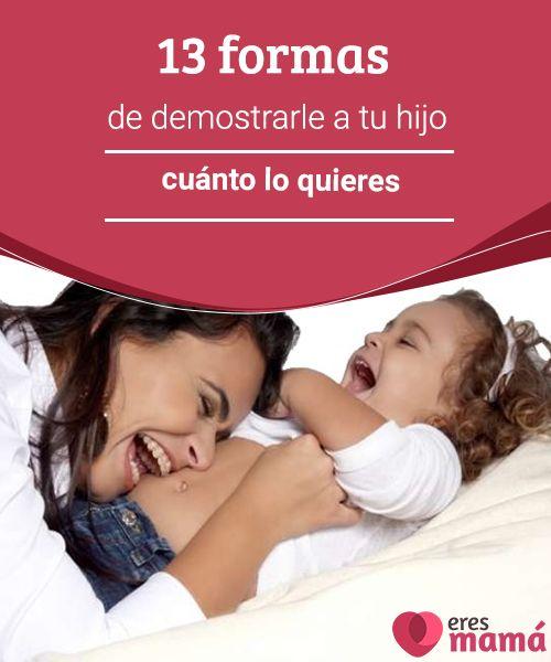 13 formas de demostrarle a tu hijo cuánto lo quieres  En este Post destacamos 13 formas de demostrarle a tu hijo cuánto lo quieres y por que el amor entre madre e hijo siempre será recíproco e incondicional.