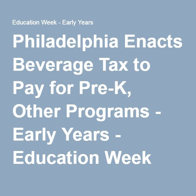 Philadelphia Enacts Beverage Tax to Pay for Pre-K, Other Programs - Early Years - Education Week