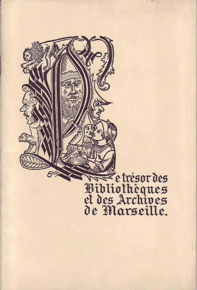 #histoire #Marseille : Le Trésor Des Bibliothèques Et Des Archives De Marseille Musée Cantini. Imprimerie Municipale De La Ville De Marseille, 12/1955. Catalogue n°375/600. 38 pages agrafées.