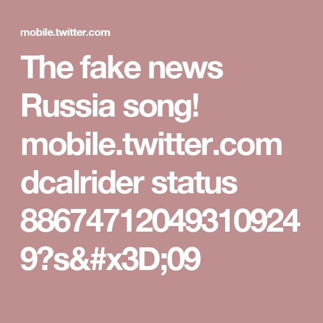 The fake news Russia song! mobile.twitter.com dcalrider status 886747120493109249?s=09