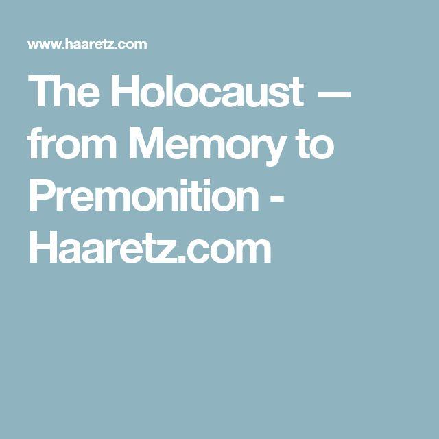 The Holocaust — from Memory to Premonition -  Haaretz.com
