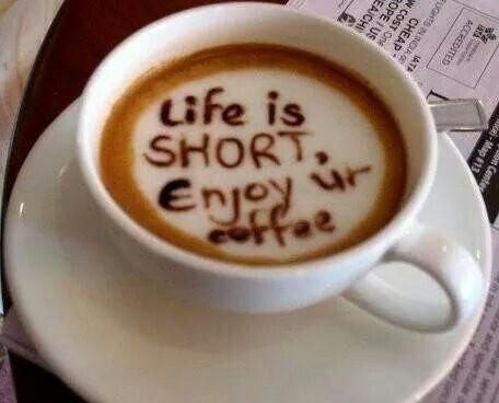 Life is short Enjoy ur coffee