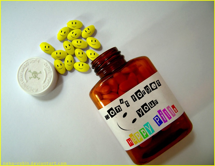 Don T Forget To Take Your Medicine Quotes: Don't Forget To Take Your Happy Pills