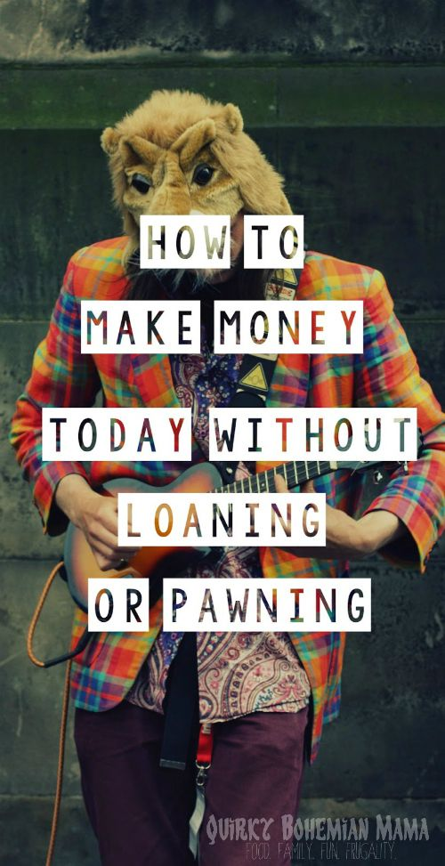 How to make money TODAY {without loaning or pawning}