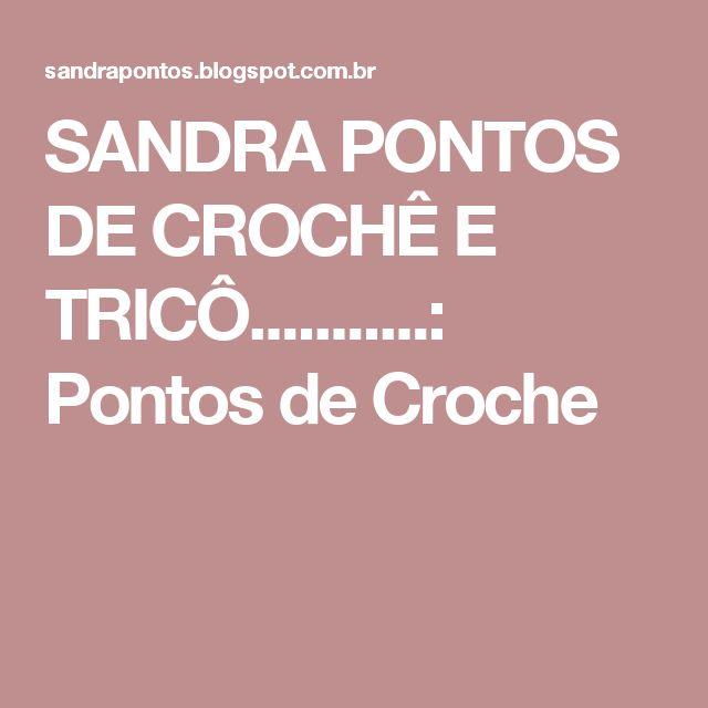 SANDRA PONTOS DE CROCHÊ E TRICÔ...........: Pontos de Croche