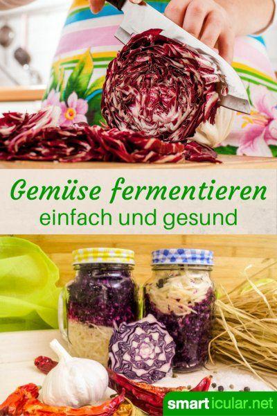 Mit Anleitung und Rezepten! Durch Fermentieren kannst du ganz einfach vitaminreiches Gemüse das ganze Jahr genießen.