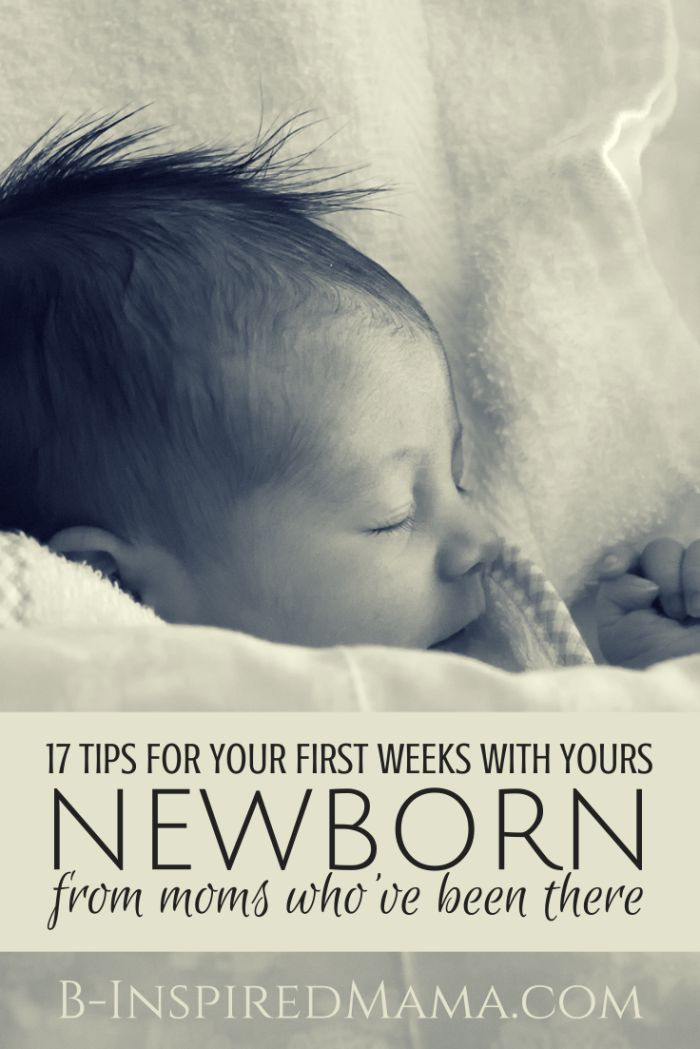 17 Tips for Your First Weeks with Your Newborn - From Moms Who Know - at B-Inspired Mama #baby #parenting