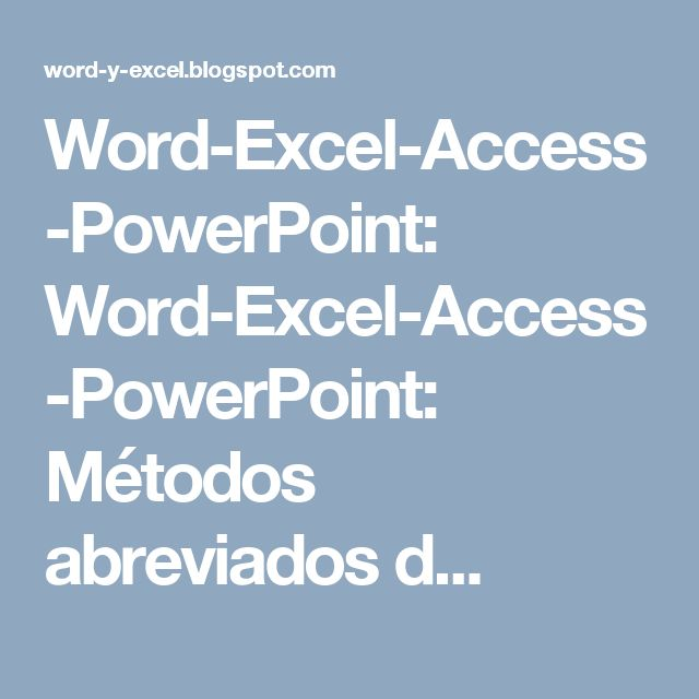 Word-Excel-Access-PowerPoint: Word-Excel-Access-PowerPoint: Métodos abreviados d...