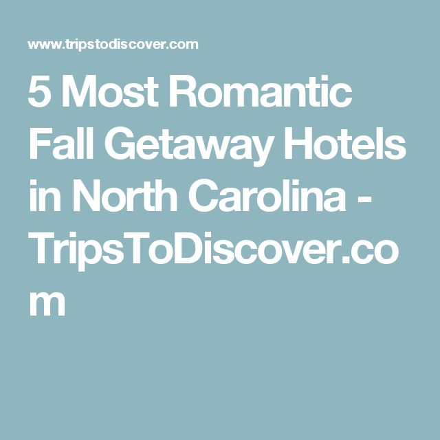 5 Most Romantic Fall Getaway Hotels in North Carolina - TripsToDiscover.com
