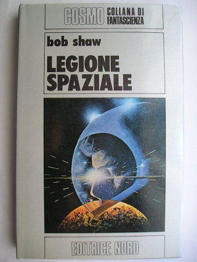 """Il romanzo """"Legione spaziale"""" (""""Who Goes Here?"""") di Bob Shaw è stato pubblicato per la prima volta nel 1977. In Italia è stato pubblicato dall'Editrice Nord nel n. 100 di """"Cosmo Argento"""" nella traduzione di Gianpaolo Crossato e Sandro Sandrelli. Immagine di copertina di Franco Storchi. Clicca per leggere una recensione di questo romanzo!"""