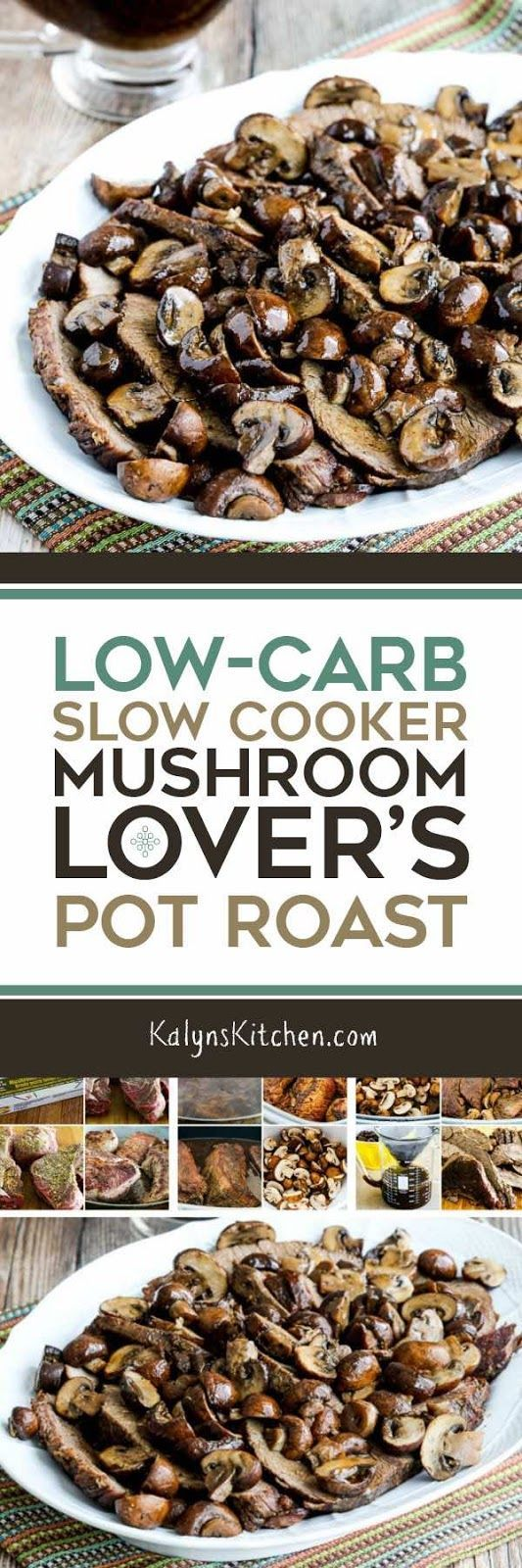 This flavorful Low-Carb Slow Cooker Mushroom Lover's Pot Roast is also Keto, low-glycemic, and South Beach Diet friendly, and with the right mushroom bouillon it can also be gluten-free, Paleo, or Whole 30. [found on KalynsKitchen.com]