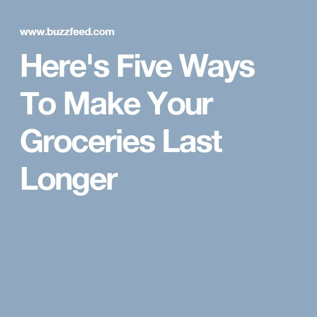 Here's Five Ways To Make Your Groceries Last Longer