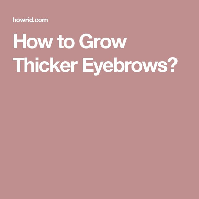 How to Grow Thicker Eyebrows?
