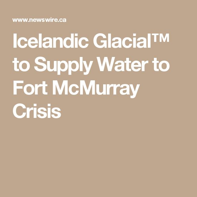 Icelandic Glacial™ to Supply Water to Fort McMurray Crisis
