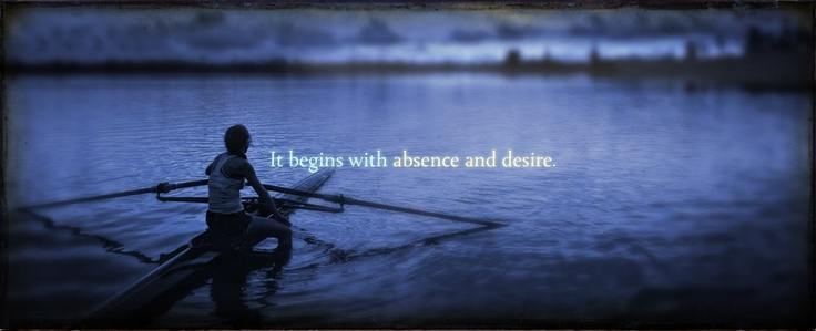 It Begins With Absence And Desire - Via Deborah Harkness :) - a line of understanding for Diana as she talks with Goody Alsop