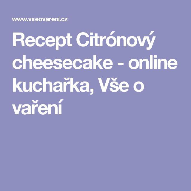 Recept Citrónový cheesecake - online kuchařka, Vše o vaření