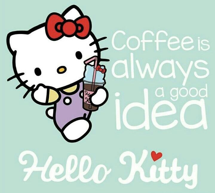 Hello Kitty says: Coffee is always a good idea, and I agree! #hellokitty