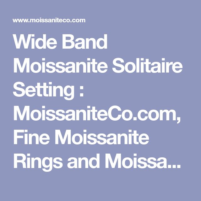 Wide Band Moissanite Solitaire Setting : MoissaniteCo.com, Fine Moissanite Rings and Moissanite Jewelry