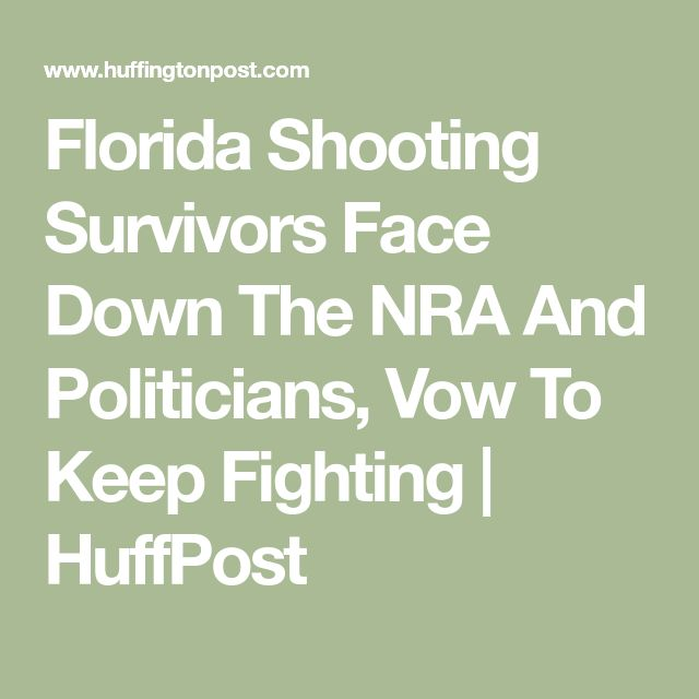 Florida Shooting Survivors Face Down The NRA And Politicians, Vow To Keep Fighting | HuffPost