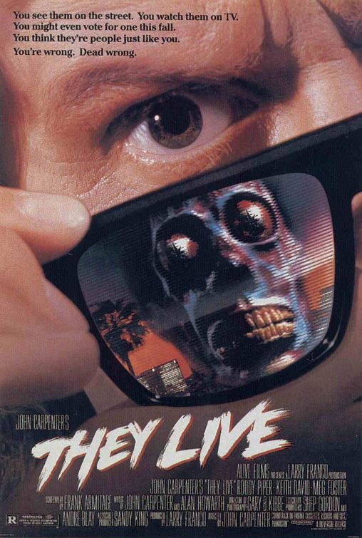 """They Live"" - (1988) Directed by John Carpenter. A drifter discovers a pair of sunglasses that allow him to wake up to the fact that aliens have taken over the Earth."