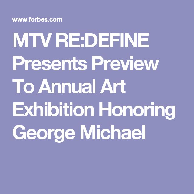 MTV RE:DEFINE Presents Preview To Annual Art Exhibition Honoring George Michael