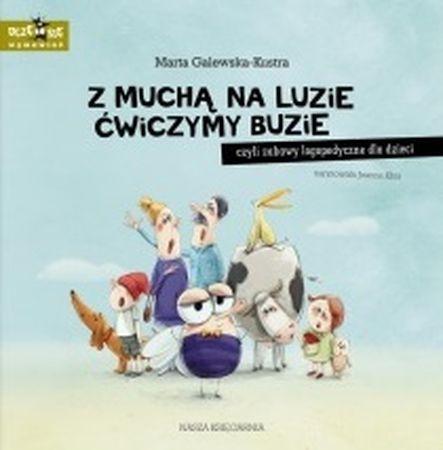"""Marta Galewska-Kustra, """"Z muchą na luzie ćwiczymy buzie, czyli Zabawy logopedyczne dla dzieci"""", Nasza Księgarnia, Warszawa 2015."""
