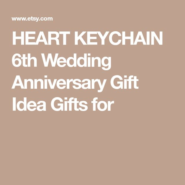 HEART KEYCHAIN 6th Wedding Anniversary Gift Idea Gifts for