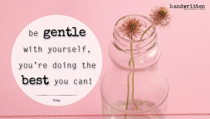 be gentle with yourself, you're doing the best you can! | handwritten by Kitty