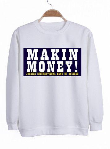 makin money sweatshirt #sweatshirt #shirt #sweater #womenclothing #menclothing #unisexclothing #clothing #tops