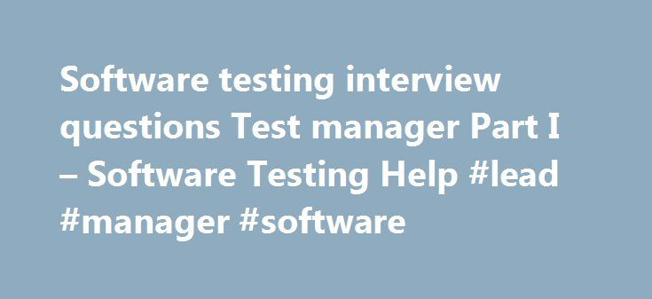 Software testing interview questions Test manager Part I – Software Testing Help #lead #manager #software http://maryland.remmont.com/software-testing-interview-questions-test-manager-part-i-software-testing-help-lead-manager-software/  # Software testing interview questions Test manager Part I Q Customer has reported severe defects in Daily balance report. The customeris unhappy that the problem is not fixed even after a week. What action youas a PM will take to restore confidence of…