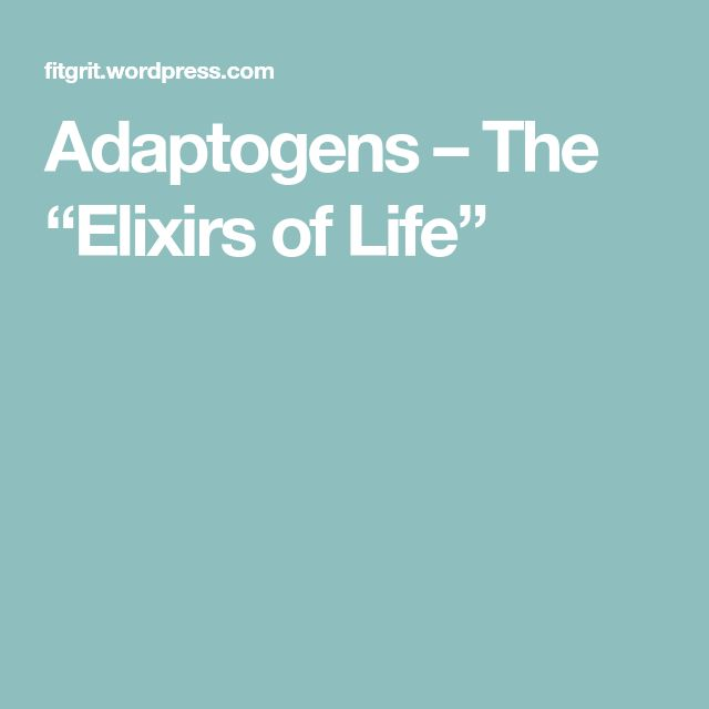 "Adaptogens – The ""Elixirs of Life"""