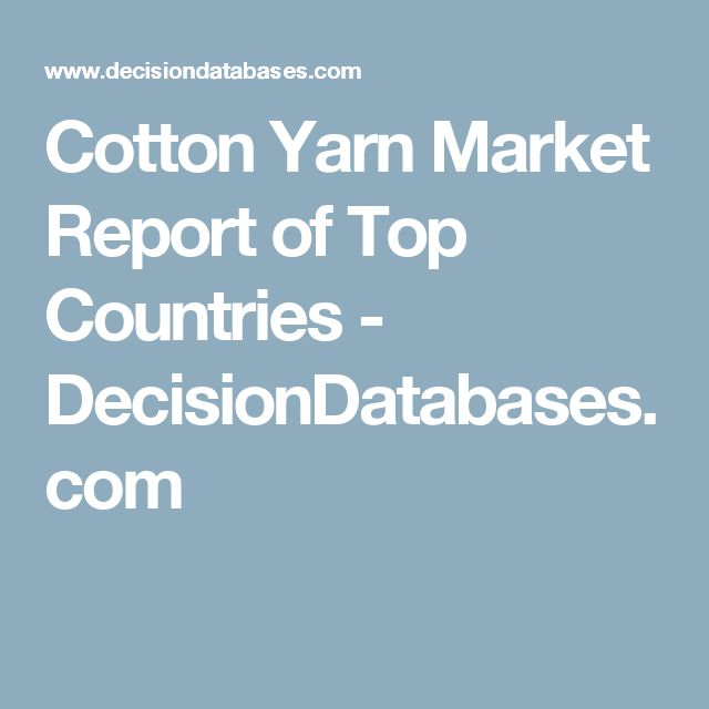 Cotton Yarn Market Report of Top Countries - DecisionDatabases.com
