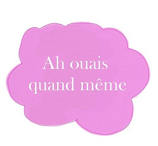 Speak like a local: quand the French use quand même====> yes!!! I never knew this but they use it alllllll the time