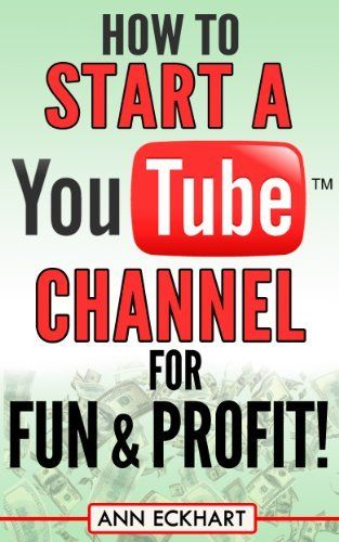 How to Start a YouTube Channel for Fun & Profit! by Ann Eckhart, http://www.amazon.com/dp/B00JSBDYJG/ref=cm_sw_r_pi_dp_-DQutb1WC0SCY