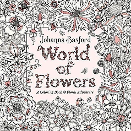 Pdf Download World Of Flowers A Coloring Book And Floral Adventure Free Epub Mobi Ebooks Livro De Colorir Livro Para Colorir Adulto Colorir