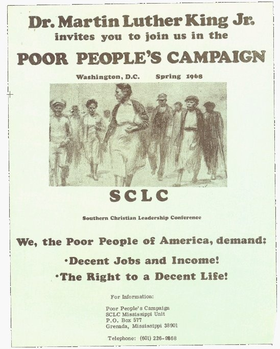 May 12, 1968. Poor People's Campaign begins. Through nonviolent direct action, Dr. MLK, Jr. and SCLC hoped to focus the nation's attention on economic inequality and poverty. ''This is a highly significant event,'' King told delegates at planning meeting, ''the beginning of a new co-operation, understanding, and a determination by poor people of all colors and backgrounds to assert and win their right to a decent life and respect for their culture and dignity'' (SCLC, 15 March 1968).