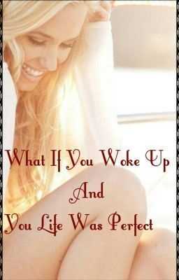 What if you woke up and your life was perfect? - ankitaswaroop