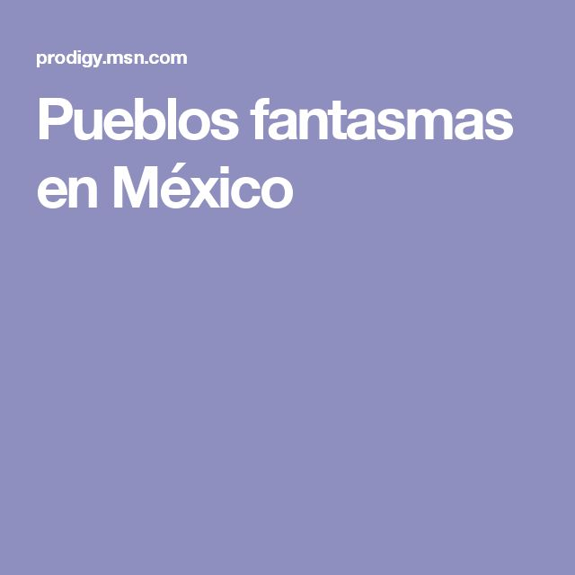 Pueblos fantasmas en México