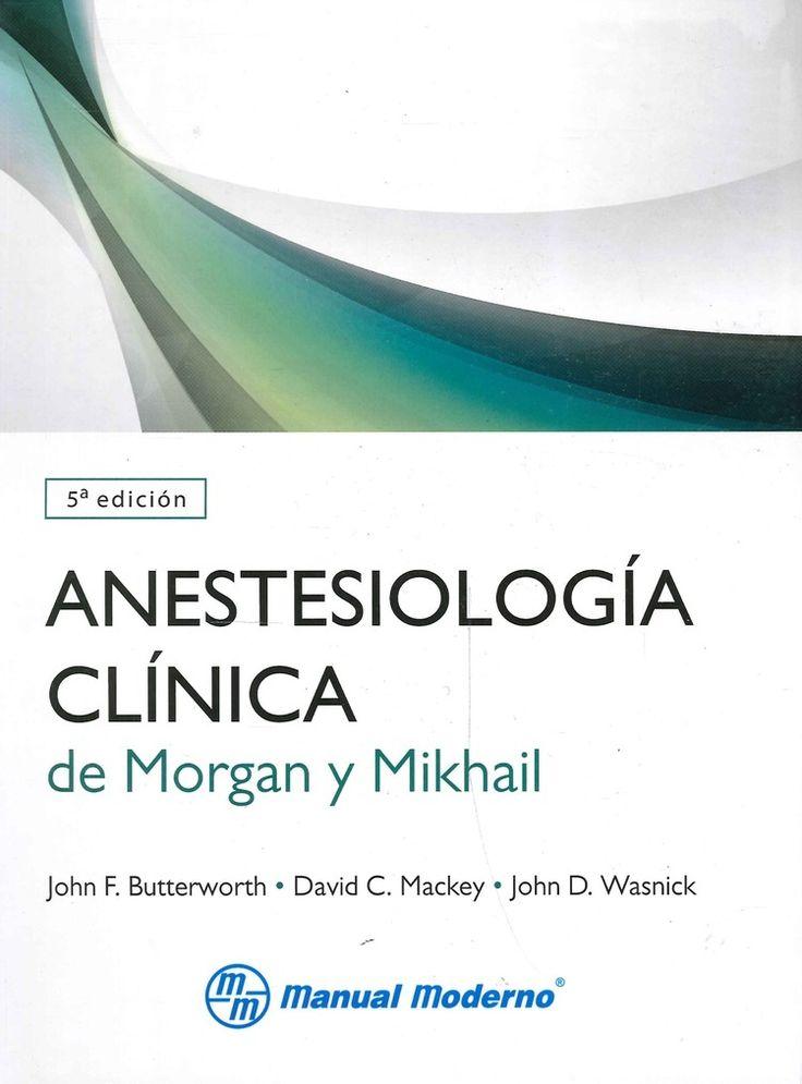 """""""Anestesiología clínica de Morgan y Mikhail : quinta edición"""" / [editores] John F. Butterworth, David C. Mackey, John D. Wasnick. México : Manual moderno, cop.2014. Matèries : Anestèsia; Anestesiologia. #nabibbell"""