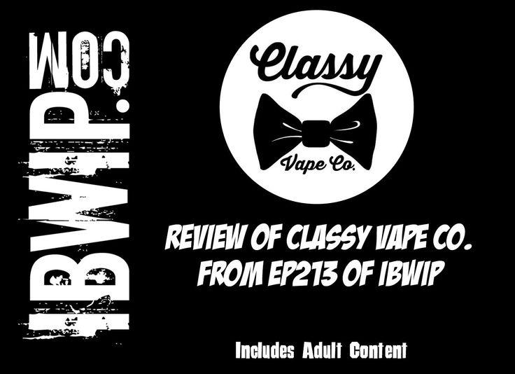 IBWIP- Classy Vape Company Review (EP213)
