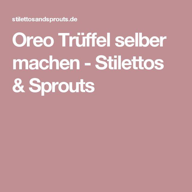 Oreo Trüffel selber machen - Stilettos & Sprouts