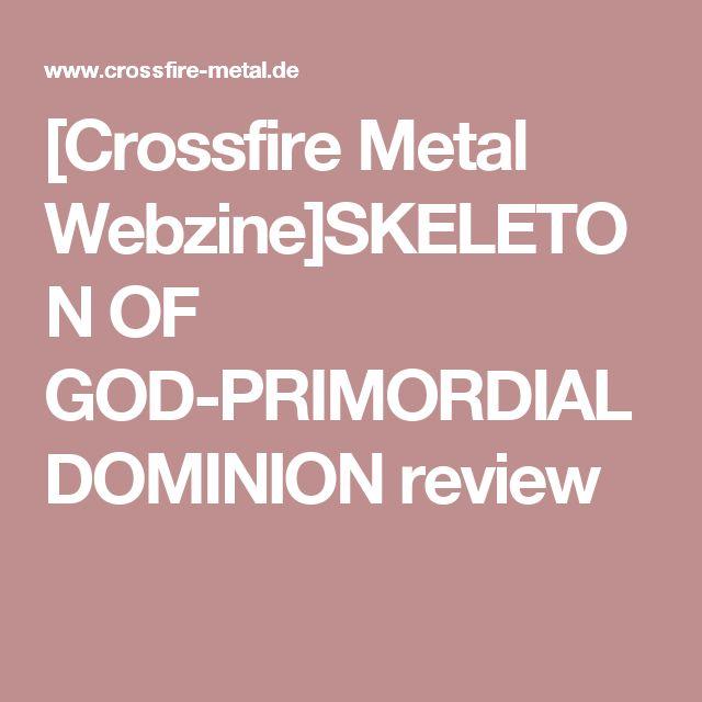 [Crossfire Metal Webzine]SKELETON OF GOD-PRIMORDIAL DOMINION review