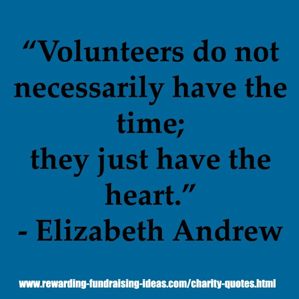 """Volunteers do not necessarily have the time; they just have the heart."" - Elizabeth Andrew  #Charity #Quote"