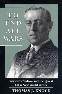 To End All Wars: Woodrow Wilson And The Quest For A New World Order by:Thomas J. Knock #education #history