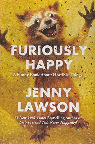Furiously Happy: A Funny Book About Horrible Things by Jenny Lawson http://www.amazon.ca/dp/1250077001/ref=cm_sw_r_pi_dp_nx1rwb0Y4R7C2