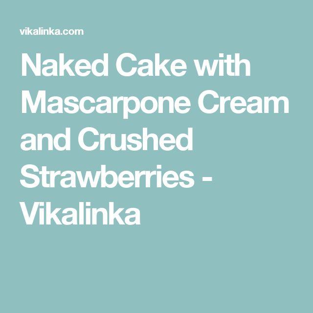 Naked Cake with Mascarpone Cream and Crushed Strawberries - Vikalinka